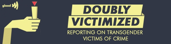 Doubly Victimized Reporting On Transgender Victims Of Crime Glaad
