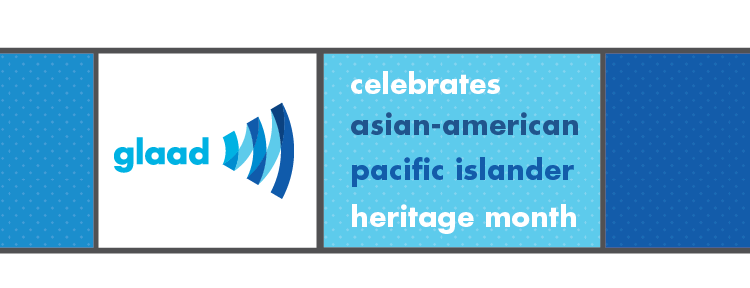 GLAAD celebrates AAPI Month
