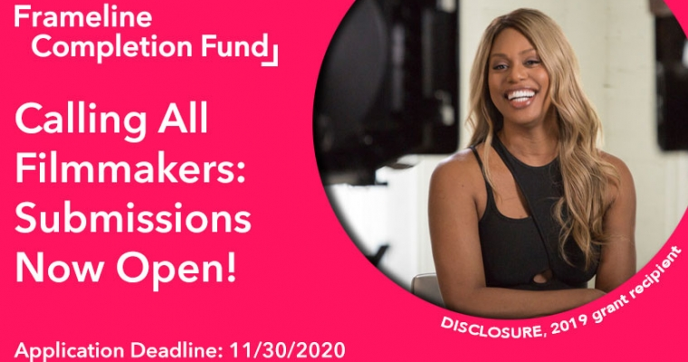 Frameline Completion Fund - Calling All Filmmakers: Submissions Now Open! Application Deadline is November 30, 2020. Image features Laverne Cox, one of the subjects of the documentary Disclosure which was a 2019 grant recipient.